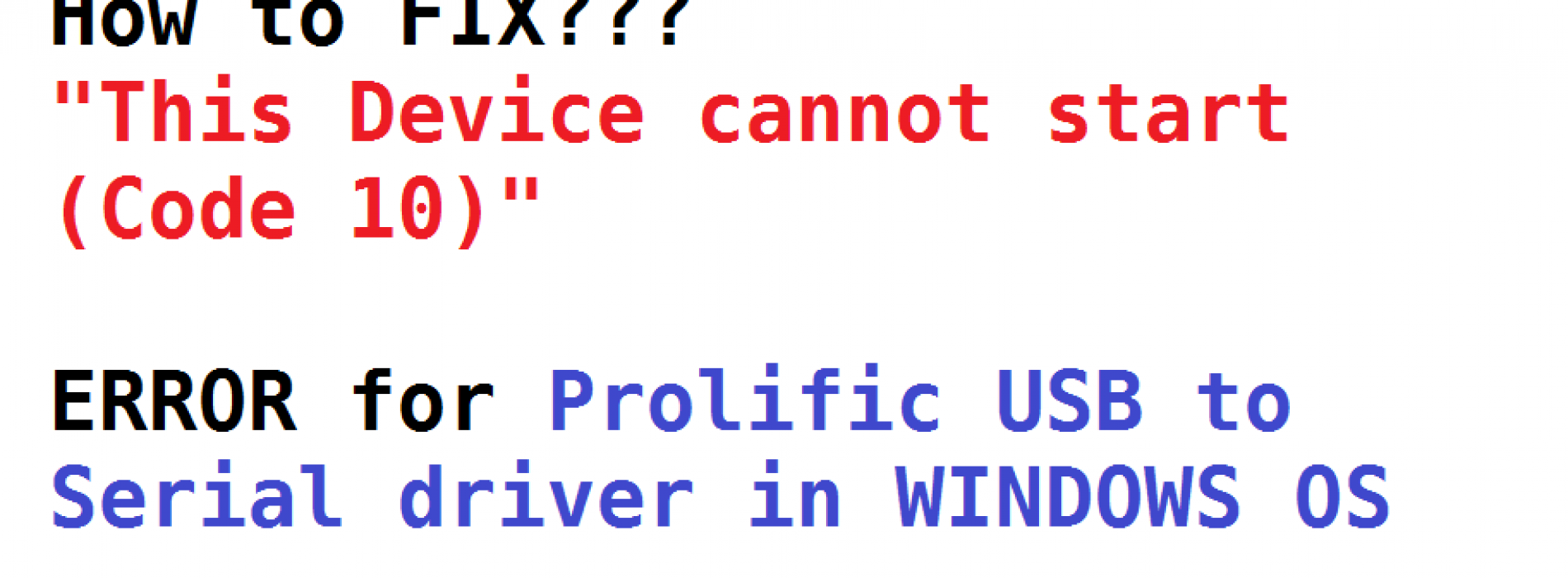 """Prolific USB to serial """"This Device cannot start (Code 10)"""" FIX for WINDOWS"""